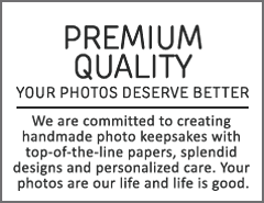 Premium quality. Your photos deserve better. We are committed to creating handmade photo keepsakes with top-of-the-line papers, splendid designs and personalized care. Your photos are our life and life is good.