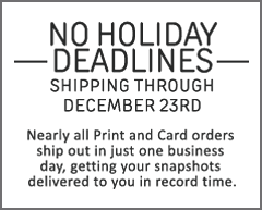 No holiday deadlines. Shipping through December 23rd. Nearly all Print and Card orders ship out in just one business day, getting your snapshots delivered to you in record time.