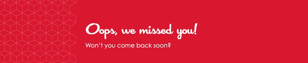 Oops, we missed you!