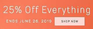 25% Off Everything - 6.19